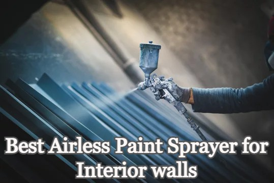Top 5 Best Airless Paint Sprayer for Interior Walls For 2021