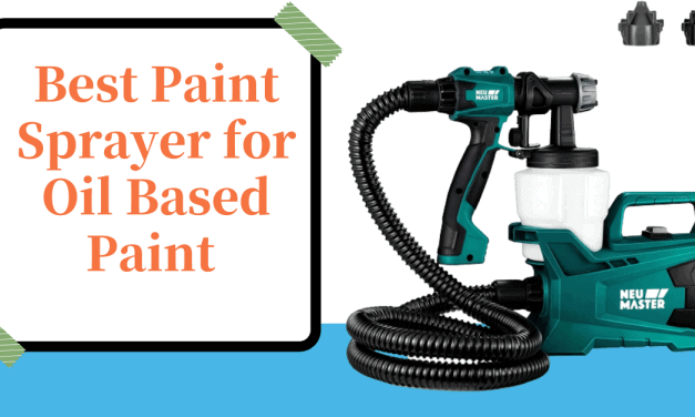 Top 5 Best Paint Sprayer For Oil Based Paint For 2021 (Ultimate Solution)