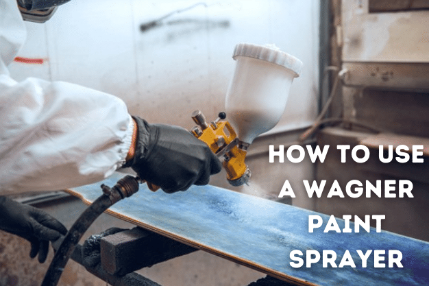 How to Use a Wagner Paint Sprayer [Ultimate Solution]
