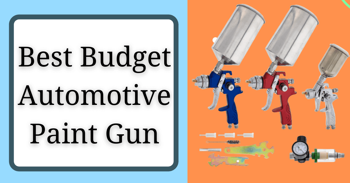 5 Best Budget Automotive Paint Gun For Beginners (Ultimate Guide)